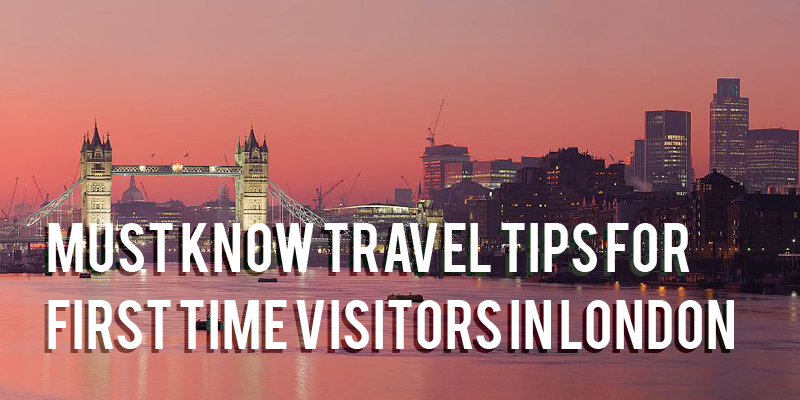 Must Know Travel Tips for First Time Visitors in London